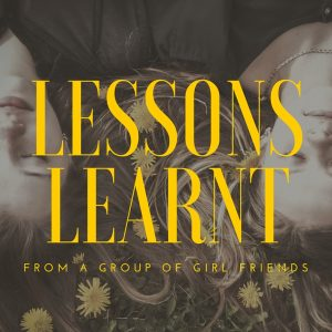 Lessons learnt from a Group of Girl Friends