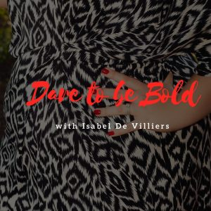 Dare to be Bold with Isabel De Villiers