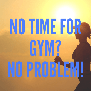 No time for gym? No problem!