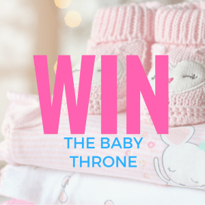 [OPEN] Win The Ultimate Baby Shower Gift: The Baby Throne