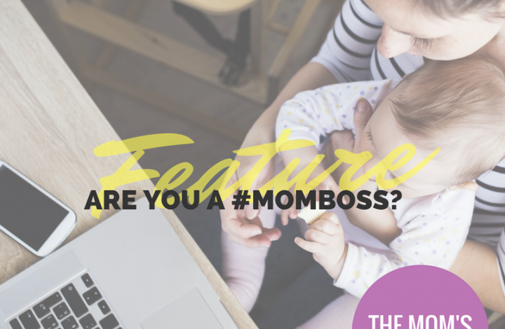 Are you a #MomBoss? I want to feature you!