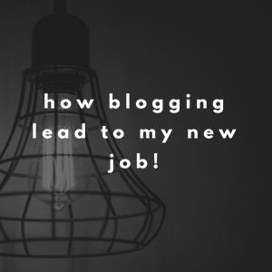How blogging lead me to my new job
