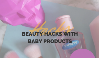 Beauty Hacks with Baby Products