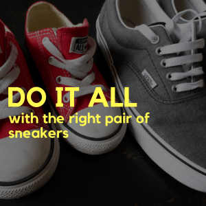 It takes a good pair of sneakers to do it all!