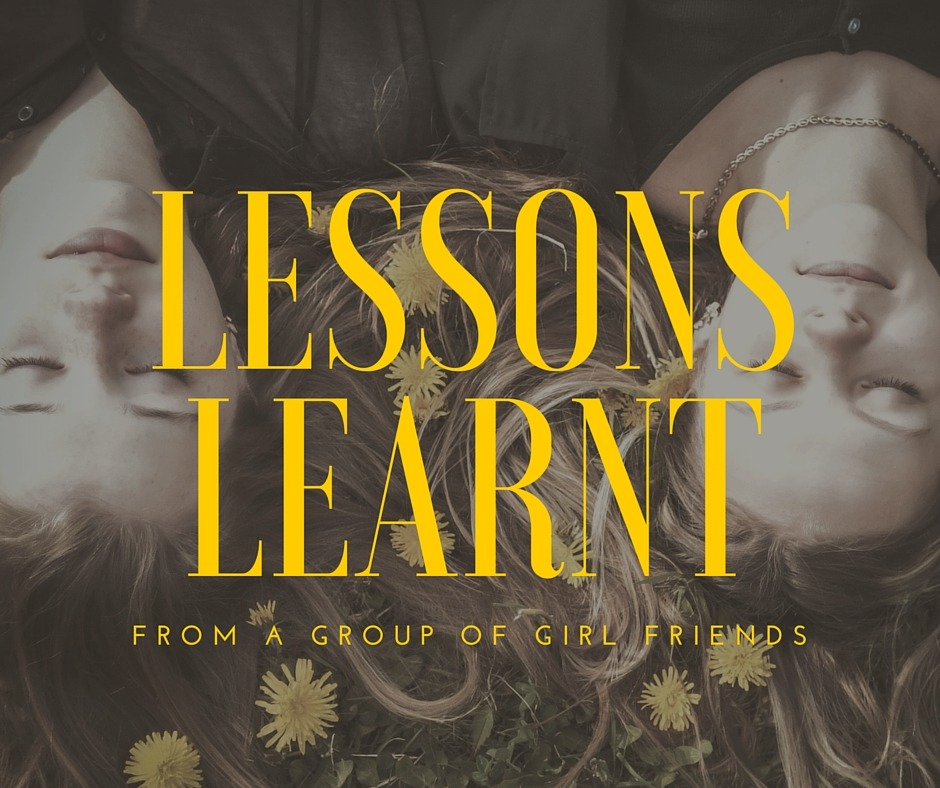 lessons learnt from girl friends - By Megan Kelly