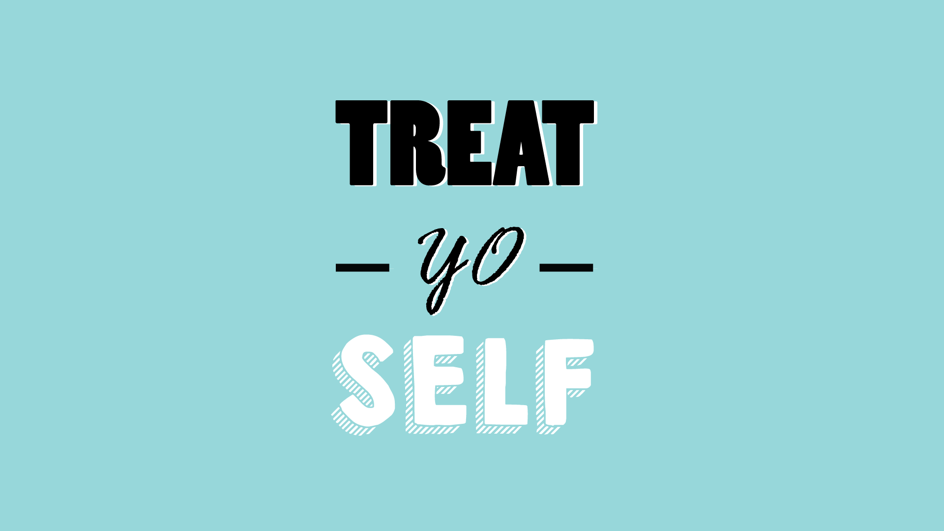 Treat-Yo-Self - By Megan Kelly