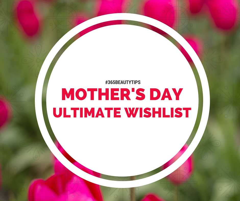 Mother's Day Wishlist - By Megan Kelly