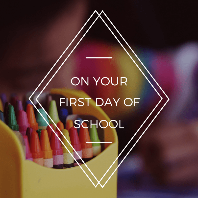 on your first day of school - By Megan Kelly